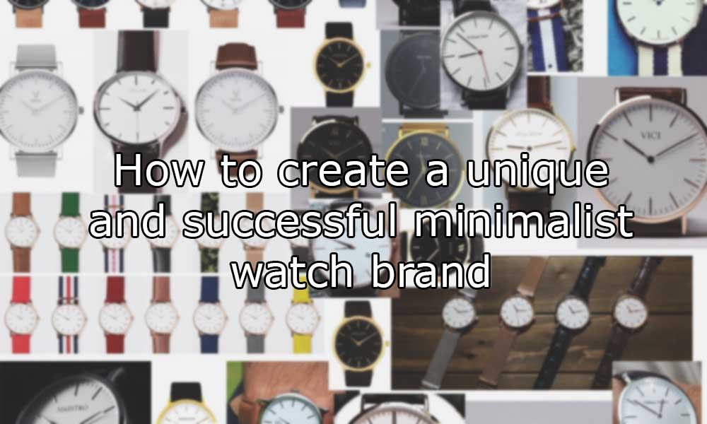 How to make money by starting a Minimalist watch brand